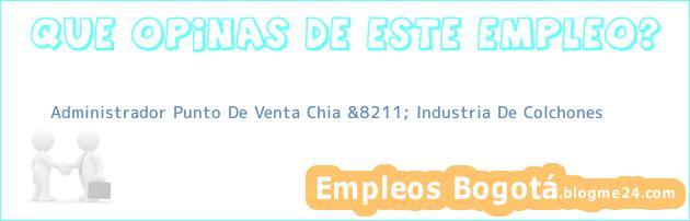 Administrador Punto De Venta Chia &8211; Industria De Colchones
