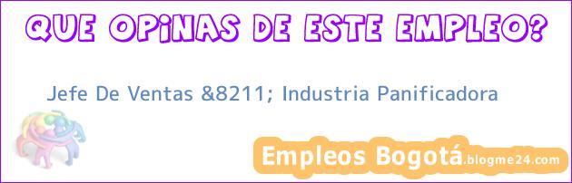 Jefe De Ventas &8211; Industria Panificadora