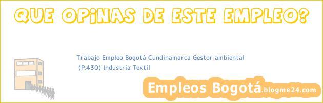 Trabajo Empleo Bogotá Cundinamarca Gestor ambiental | (P.430) Industria Textil