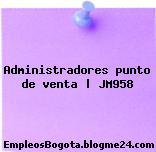 Administradores punto de venta | JM958