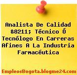 Analista De Calidad &8211; Técnico Ó Tecnólogo En Carreras Afines A La Industria Farmacéutica