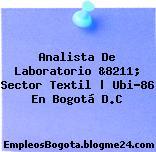 Analista De Laboratorio &8211; Sector Textil | Ubi-86 En Bogotá D.C