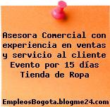 Asesora Comercial con experiencia en ventas y servicio al cliente Evento por 15 días Tienda de Ropa