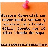 Asesora Comercial con experiencia ventas y servicio al cliente &8211; Evento por 10 días Tienda de Ropa