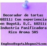 Decorador de tortas &8211; Con experiencia en Bogotá, D.C. &8211; Industria Panificadora Rico Aroma SAS