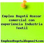 Empleo Bogotá Asesor comercial con experiencia Industria Textil