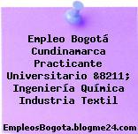 Empleo Bogotá Cundinamarca Practicante Universitario &8211; Ingeniería Química Industria Textil
