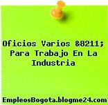 Oficios Varios &8211; Para Trabajo En La Industria
