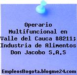 Operario Multifuncional en Valle del Cauca &8211; Industria de Alimentos Don Jacobo S.A.S