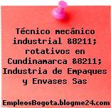 Técnico mecánico industrial &8211; rotativos en Cundinamarca &8211; Industria de Empaques y Envases Sas
