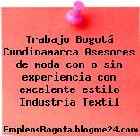 Trabajo Bogotá Cundinamarca Asesores de moda con o sin experiencia con excelente estilo Industria Textil