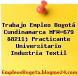 Trabajo Empleo Bogotá Cundinamarca MFW-679 &8211; Practicante Universitario Industria Textil