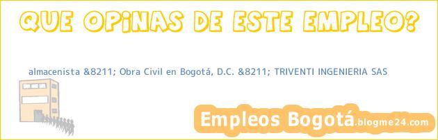 almacenista &8211; Obra Civil en Bogotá, D.C. &8211; TRIVENTI INGENIERIA SAS