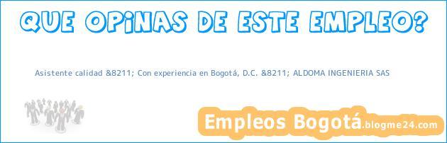 Asistente calidad &8211; Con experiencia en Bogotá, D.C. &8211; ALDOMA INGENIERIA SAS