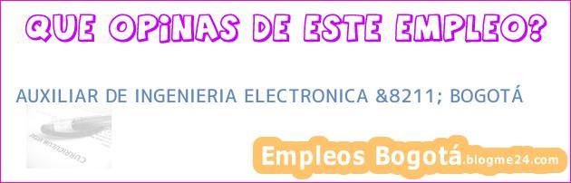 AUXILIAR DE INGENIERIA ELECTRONICA &8211; BOGOTÁ