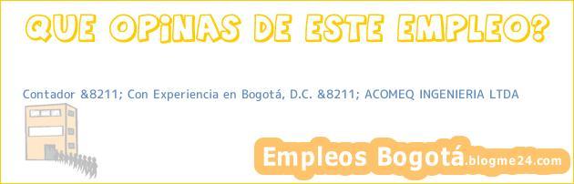 Contador &8211; Con Experiencia en Bogotá, D.C. &8211; ACOMEQ INGENIERIA LTDA