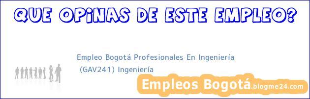 Empleo Bogotá Profesionales En Ingeniería | (GAV241) Ingeniería