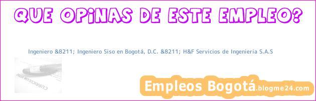 Ingeniero &8211; Ingeniero Siso en Bogotá, D.C. &8211; H&F Servicios de Ingenieria S.A.S