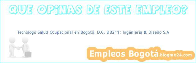 Tecnologo Salud Ocupacional en Bogotá, D.C. &8211; Ingenieria & Diseño S.A