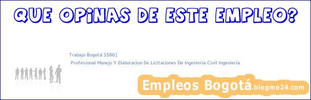 Trabajo Bogotá S386] | Profesional Manejo Y Elaboracion De Licitaciones De Ingenieria Civil Ingeniería