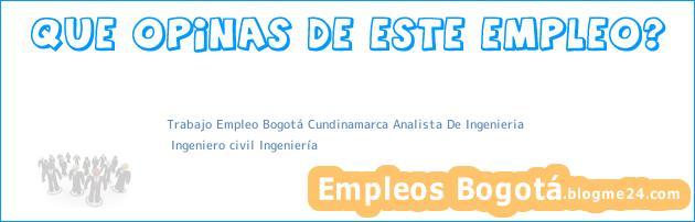 Trabajo Empleo Bogotá Cundinamarca Analista De Ingenieria   Ingeniero civil Ingeniería