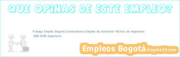 Trabajo Empleo Bogotá Cundinamarca Empleo de Asistente Técnico de Ingeniería | (KIE-818) Ingeniería