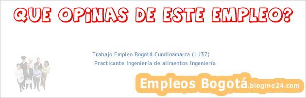 Trabajo Empleo Bogotá Cundinamarca (LJ37) | Practicante Ingeniería de alimentos Ingeniería