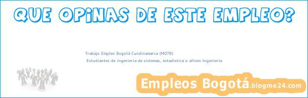 Trabajo Empleo Bogotá Cundinamarca (MD78) | Estudiantes de ingenieria de sistemas, estadistica o afines Ingeniería
