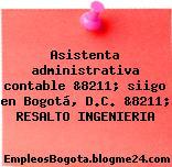Asistenta administrativa contable &8211; siigo en Bogotá, D.C. &8211; RESALTO INGENIERIA