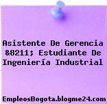 Asistente De Gerencia &8211; Estudiante De Ingeniería Industrial
