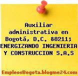 Auxiliar administrativa en Bogotá, D.C. &8211; ENERGIZANDO INGENIERIA Y CONSTRUCCION S.A.S
