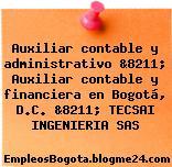 Auxiliar contable y administrativo &8211; Auxiliar contable y financiera en Bogotá, D.C. &8211; TECSAI INGENIERIA SAS