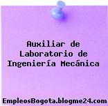 Auxiliar de Laboratorio de Ingeniería Mecánica