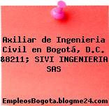 Axiliar de Ingenieria Civil en Bogotá, D.C. &8211; SIVI INGENIERIA SAS