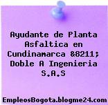 Ayudante de Planta Asfaltica en Cundinamarca &8211; Doble A Ingenieria S.A.S