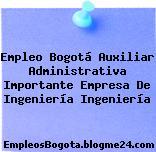 Empleo Bogotá Auxiliar Administrativa Importante Empresa De Ingeniería Ingeniería