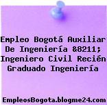 Empleo Bogotá Auxiliar De Ingeniería &8211; Ingeniero Civil Recién Graduado Ingeniería
