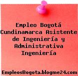 Empleo Bogotá Cundinamarca Asistente de Ingeniería y Administrativa Ingeniería