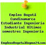 Empleo Bogotá Cundinamarca Estudiante Ingenieria Industrial Ultimos semestres Ingeniería