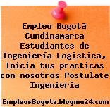 Empleo Bogotá Cundinamarca Estudiantes de Ingeniería Logistica, Inicia tus practicas con nosotros Postulate Ingeniería