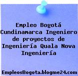 Empleo Bogotá Cundinamarca Ingeniero de proyectos de Ingeniería Quala Nova Ingeniería
