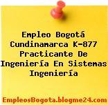 Empleo Bogotá Cundinamarca K-877 Practicante De Ingeniería En Sistemas Ingeniería