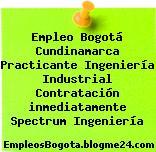 Empleo Bogotá Cundinamarca Practicante Ingeniería Industrial Contratación inmediatamente Spectrum Ingeniería