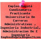 Empleo Bogotá Cundinamarca Practicante Universitario De Carreras Administrativas , Ingenieria Industrial, Administracion De E Ingeniería