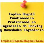 Empleo Bogotá Cundinamarca Profesional en Ingenieria de Backlog y Novedades Ingeniería
