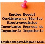 Empleo Bogotá Cundinamarca Técnico Electromecánico Importante Empresa De Ingeniería Ingeniería