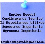 Empleo Bogotá Cundinamarca Tecnico Ii Estudiantes Ultimos Semestres Ingenieria Agronoma Ingeniería