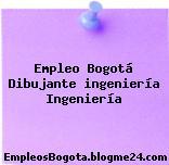 Empleo Bogotá Dibujante ingeniería Ingeniería