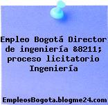 Empleo Bogotá Director de ingeniería &8211; proceso licitatorio Ingeniería