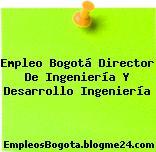 Empleo Bogotá Director De Ingeniería Y Desarrollo Ingeniería